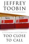 Too Close to Call: The Thirty-Six-Day Battle to Decide the 2000 Election