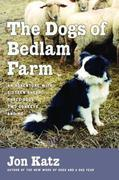 The Dogs of Bedlam Farm: An Adventure with Sixten Sheep, Three Dogs, Two Donkeys, and Me