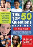 The Top 50 Questions Kids Ask (3rd through 5th Grade): The Best Answers to the Smartest, Strangest, and Most Difficult Questions Kids Always Ask
