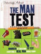 The Man Test: Hundreds of Questions to Test Everything a Real Man Should Know