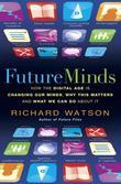 Future Minds: How the Digital Age is Changing Our Minds, Why This Matters and What We Can Do About It