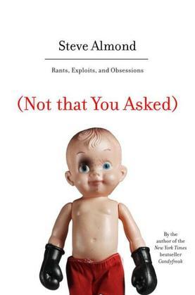 (Not that You Asked): Rants, Exploits, and Obsessions