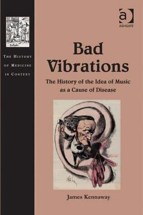 Bad Vibrations: The History of the Idea of Music as a Cause of Disease