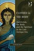 Clothed in the Body: Asceticism, the Body and the Spiritual in the Late Antique Era