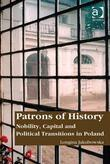 Patrons of History: Nobility, Capital and Political Transitions in Poland