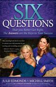 The Six Questions: That you Better Get Right, The Answers are the Keys to Your Success