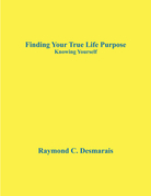 Finding Your True Life Purpose: Knowing Yourself
