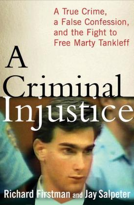 A Criminal Injustice: A True Crime, a False Confession, and the Fight to Free Marty Tankleff