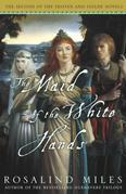 The Maid of the White Hands: The Second of the Tristan and Isolde Novels