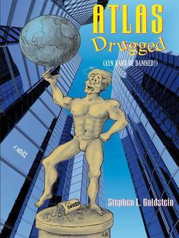 Atlas Drugged: Ayn Rand Be Damned!