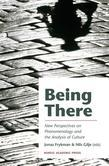 Being There: New Perspectives on Phenomenology and the Analysis of Culture