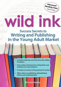Wild Ink: Success Secrets to Writing and Publishing for the Young Adult Market