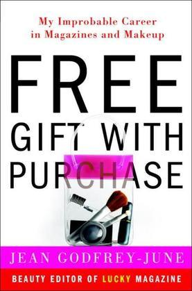 Free Gift with Purchase: My Improbable Career in Magazines and Makeup