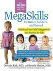 MegaSkills© for Babies, Toddlers, and Beyond: Building Your Child's Happiness and Success for Life