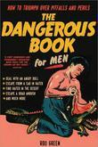 The Dangerous Book for Men: How to Triumph Over Pitfalls and Perils