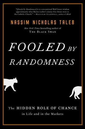 Fooled by Randomness: The Hidden Role of Chance in Life and in the Markets