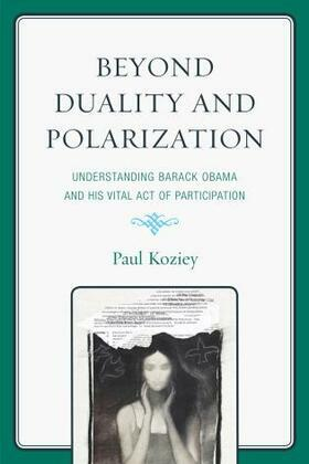 Beyond Duality and Polarization: Understanding Barack Obama and His Vital Act of Participation