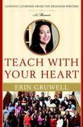 Teach with Your Heart: Lessons I Learned from the Freedom Writers