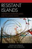 Resistant Islands: Okinawa Confronts Japan and the United States