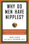 Why Do Men Have Nipples?: Hundreds of Questions You'd Only Ask a Doctor After Your Third Martini