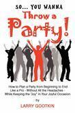 So...You Wanna Throw A Party!