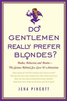 Do Gentlemen Really Prefer Blondes?: Bodies, Behavior, and Brains--the Science Behind Sex, Love, and Attraction