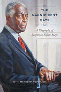 The Magnificent Mays: A Biography of Benjamin Elijah Mays