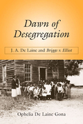 Dawn of Desegregation: J. A. De Laine and Briggs v. Elliott