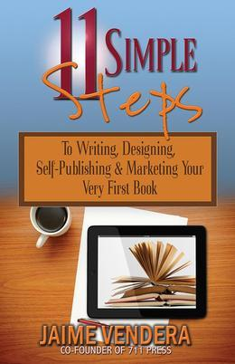 11 Simple Steps: To Writing, Designing,  Self-Publishing & Marketing Your Very First Book
