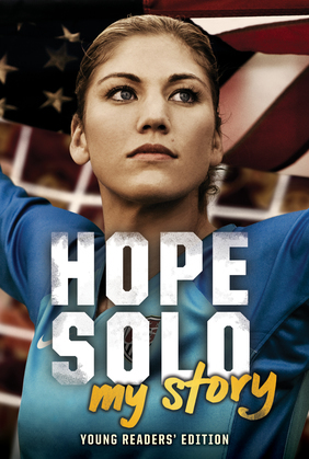 Hope Solo: My Story Young Readers' Edition