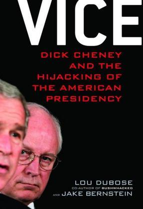 Vice: Dick Cheney and the Hijacking of the American Presidency