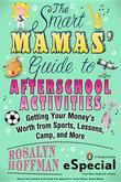 The Smart Mamas' Guide to After-School Activities: Getting Your Money?s Worth from Sports, Lessons, Camp and More (An e-Special from New American Libr