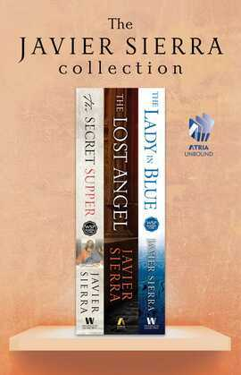 The Javier Sierra Collection: The Secret Supper, the Lost Angel, and the Lady in Blue