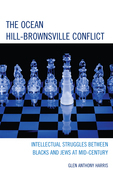 The Ocean Hill-Brownsville Conflict: Intellectual Struggles Between Blacks and Jews at Mid-Century