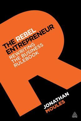 The Rebel Entrepreneur: Rewriting the Business Rulebook
