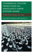 Commercial Poultry Production on Maryland's Lower Eastern Shore: The Role of African Americans, 1930s to 1990s