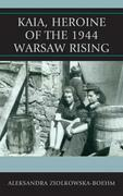 Aleksandra Ziolkowska-Boehm - Kaia, Heroine of the 1944 Warsaw Rising