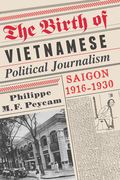 The Birth of Vietnamese Political Journalism: Saigon, 1916-1930