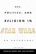 Sex, Politics, and Religion in Star Wars: An Anthology