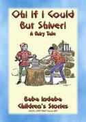 OH, IF I COULD BUT SHIVER! - A European Fairy Tale with a moral