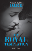 My Royal Temptation: A sexy royal romance book! Perfect for fans of Fifty Shades Freed (Mills & Boon Dare) (Arrogant Heirs, Book 1)