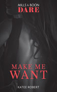 Make Me Want: A sexy romance book about friends with benefits. Perfect for fans of Fifty Shades Freed (Mills & Boon Dare)