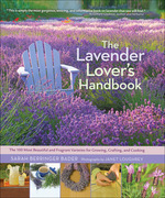 The Lavender Lover's Handbook: The 100 Most Beautiful and Fragrant Varieties for Growing, Crafting, and Cookin