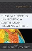 Diaspora Poetics and Homing in South Asian Women's Writing
