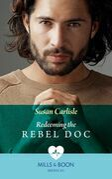 Redeeming The Rebel Doc (Mills & Boon Medical)