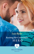 Resisting Her Commander Hero (Mills & Boon Medical) (Rebels of Port St. John's)
