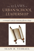 The 12 Laws of Urban School Leadership: A Principal's Guide for Initiating Effective Change