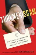Turkmeniscam: How Washington Lobbyists Fought to Flack for a Stalinist Dictatorship