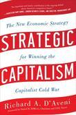 Strategic Capitalism: The New Economic Strategy for Winning the Capitalist Cold War : The New Economic Strategy for Winning the Capitalist Cold War