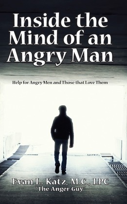 Inside the Mind of an Angry Man:  Help for Angry Men and Those That Love Them